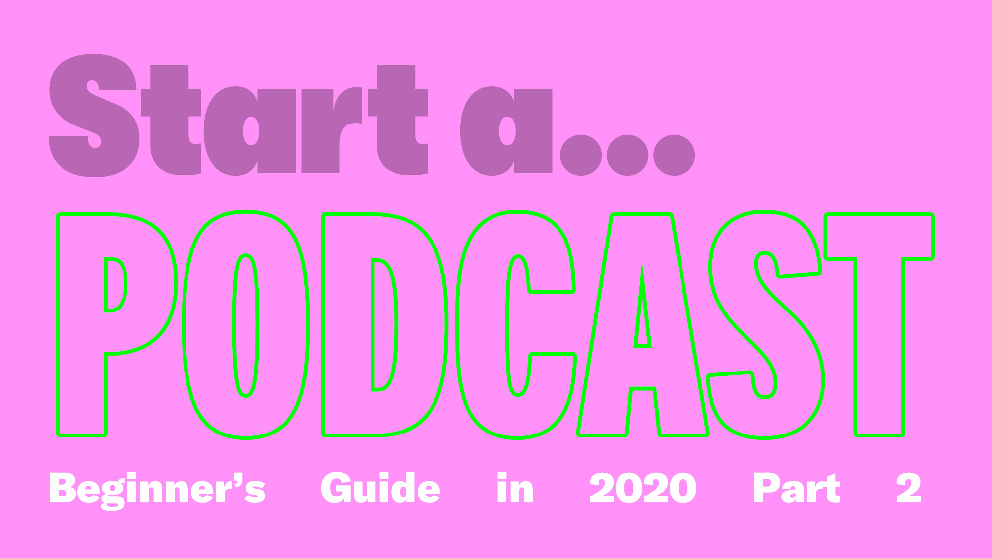 How To Start A Podcast As A Beginner Part 2